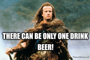 there-can-b-only-1-drink-beer-highlander